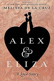 Alex and Eliza : A Love Story - De la Cruz, Melissa
