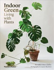 Indoor Green : Living with Plants - Claffey, Bree