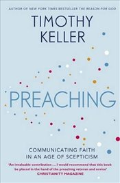 Preaching : Communicating Faith in an Age of Scepticism - Keller, Timothy