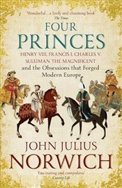 Four Princes : Henry VIII, Francis I, Charles V, Suleiman the Magnificent  - Norwich, John Julius