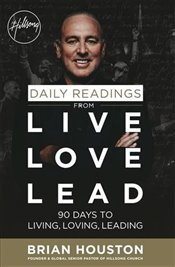 Daily Readings from Live Love Lead : 90 Days to Living, Loving, Leading - Houston, Brian