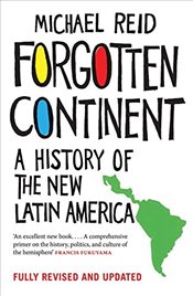 Forgotten Continent : A History of the New Latin America - Reid, Michael