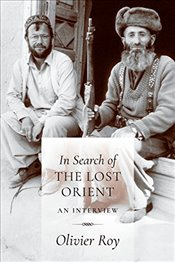 In Search of the Lost Orient : An Interview - Roy, Olivier