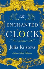 Enchanted Clock : A Novel - Kristeva, Julia