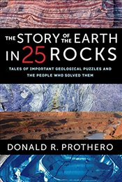 Story of the Earth in 25 Rocks: Tales of Important Geological Puzzles and the People Who Solved Them - Prothero, Donald R.
