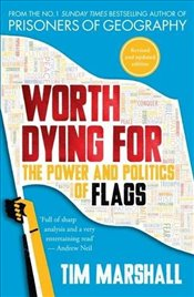 Worth Dying For : The Power and Politics of Flags - Marshall, Tim
