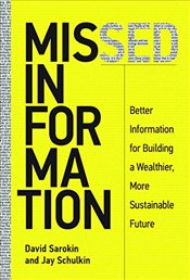 Missed Information : Better Information for Building a Wealthier, More Sustainable Future - Sarokin, David