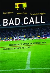 Bad Call : Technologys Attack on Referees and Umpires and How to Fix it  - Collins, Harry