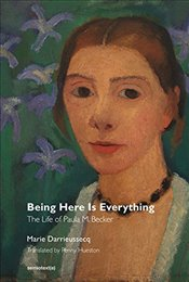 Being Here Is Everything - The Life of Paula M. Becker (Semiotext(e) / Native Agents) - Darrieussecq, Marie