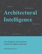 Architectural Intelligence : How Designers and Architects Created the Digital Landscape - Steenson, Molly Wright