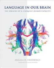 Language in Our Brain : The Origins of a Uniquely Human Capacity - Friederici, Angela D.