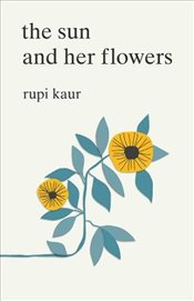 Sun and Her Flowers - Kaur, Rupi