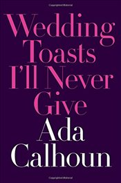 Wedding Toasts Ill Never Give - Calhoun, Ada