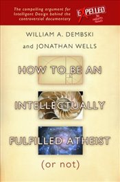 How to Be an Intellectually Fulfilled Atheist or Not - Dembski, William A
