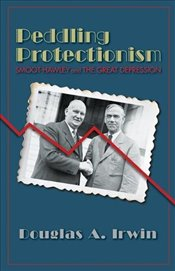 Peddling Protectionism : Smoot-Hawley and the Great Depression - Irwin, Douglas A.