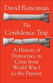 Confidence Trap : A History of Democracy in Crisis from World War I to the Present - Runciman, David