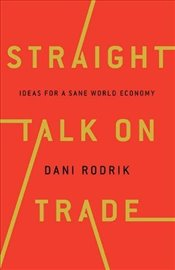 Straight Talk on Trade: Ideas for a Sane Economy  - Rodrik, Dani