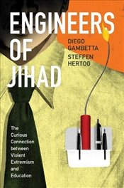Engineers of Jihad : The Curious Connection Between Violent Extremism and Education - Gambetta, Diego
