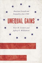 Unequal Gains: American Growth and Inequality Since 1700  - Lindert, Peter H.
