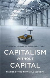 Capitalism Without Capital : The Rise of the Intangible Economy - Haskel, Jonathan