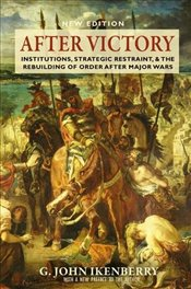After Victory : Institutions, Strategic Restraint, and the Rebuilding of Order after Major Wars   - Ikenberry, G. John