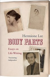 Body Parts: Essays on Life-Writing - Lee, Hermione