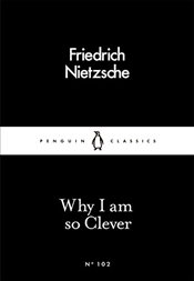 Why I Am so Clever : Little Black Classics No.102 - Nietzsche, Friedrich