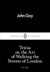 Trivia : or, the Art of Walking the Streets of London Little Black Classics No.107 - Gay, John