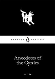 Anecdotes of the Cynics : Little Black Classics No.124 -