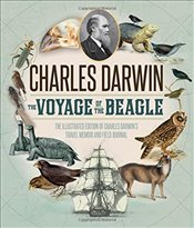 Voyage of the Beagle: The Illustrated Edition of Charles Darwins Travel Memoir and Field Journal - Darwin, Charles