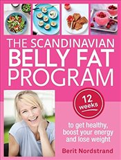 Scandinavian Belly Fat Program : 12 Weeks to Get Healthy, Boost Your Energy and Lose Weight - Nordstrand, Berit