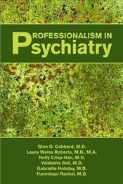 Professionalism in Psychiatry - Gabbard, Glen O.