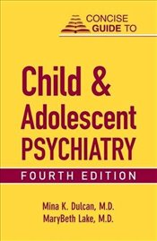 Concise Guide to Child and Adolescent Psychiatry   - Dulcan, Mina K.
