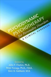 Psychodynamic Psychotherapy for Personality Disorders : A Clinical Handbook - Clarkin, John F.
