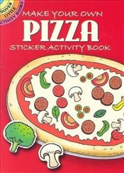 Make Your Own Pizza: Sticker Activity Book (Dover Little Activity Books Stickers) - Newman-DAmico, Fran