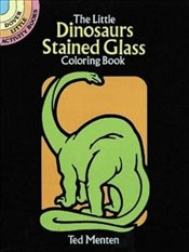 Little Dinosaurs Stained Glass (Dover Stained Glass Coloring Book) - Menten, Theodore