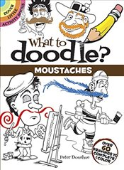 What to Doodle? Moustaches: Over 60 Drawings to Complete & Color (Dover Little Activity Books) - Donahue, Peter