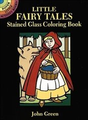 Little Fairy Tales Stained Glass Coloring Book (Dover Stained Glass Coloring Book) - Green, John