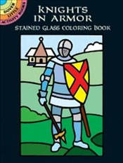 Knights in Armor Stained Glass Coloring Book (Dover Stained Glass Coloring Book) - Smith, A. G.