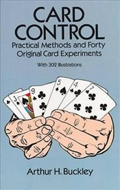 Card Control: Practical Methods and Forty Original Card Experiments - Buckley, Arthur H.
