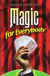 Magic for Everybody: 250 Easy Tricks with Cards, Coins, Rings, Handkerchiefs and Other Objects (Dove - Leeming, Joseph