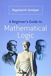 Beginner's Guide to Mathematical Logic (Dover Books on Mathematics) - Smullyan, Raymond
