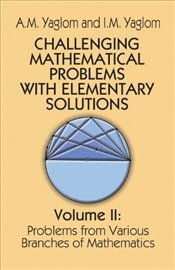Challenging Mathematical Problems with Elementary Solutions, Vol. II: Volume 2: Vol 2 (Dover Books o - Yaglom, A. M.
