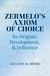 Zermelos Axiom of Choice: Its Origins, Development, and Influence (Dover Books on Mathematics) - Moore, Gregory H