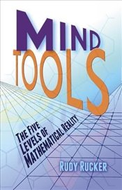 Mind Tools: The Five Levels of Mathematical Reality - Rucker, Rudy