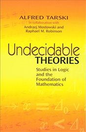 Undecidable Theories: Studies in Logic and the Foundation of Mathematics (Dover Books on Mathematics - Tarski, Alfred