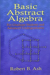 Basic Abstract Algebra: For Graduate Students and Advanced Undergraduates (Dover Books on Mathematic - Ash, Robert B