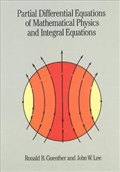 Partial Differential Equations of Mathematical Physics and Integral Equations (Dover Books on Mathem - Guenther, Ronald B.