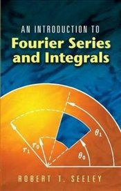 Introduction to Fourier Series and Integrals (Dover Books on Mathematics) - Seeley, Robert T
