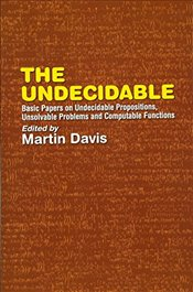 Undecidable: Basic Papers on Undecidable Propostions, Unsolvable Problems and Computable Functions ( - Davis, Martin
